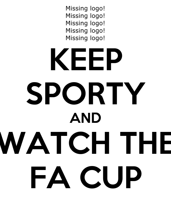 KEEP SPORTY AND WATCH THE FA CUP