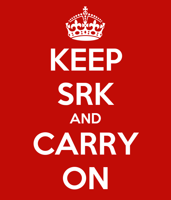 KEEP SRK AND CARRY ON