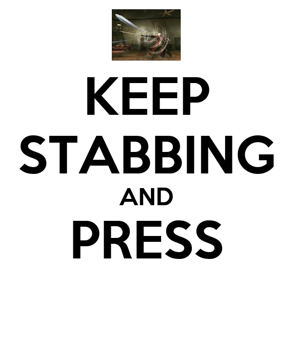 KEEP STABBING AND PRESS