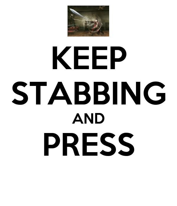 KEEP STABBING AND PRESS