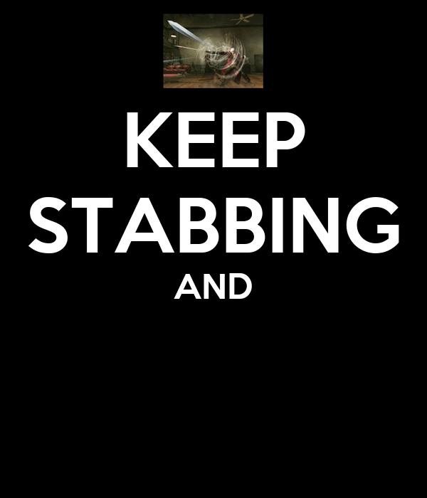 KEEP STABBING AND