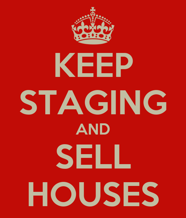KEEP STAGING AND SELL HOUSES