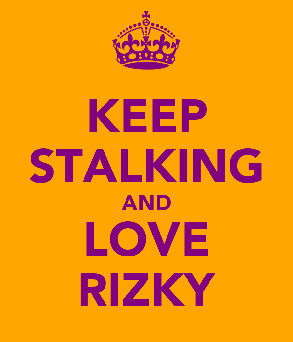 KEEP STALKING AND LOVE RIZKY
