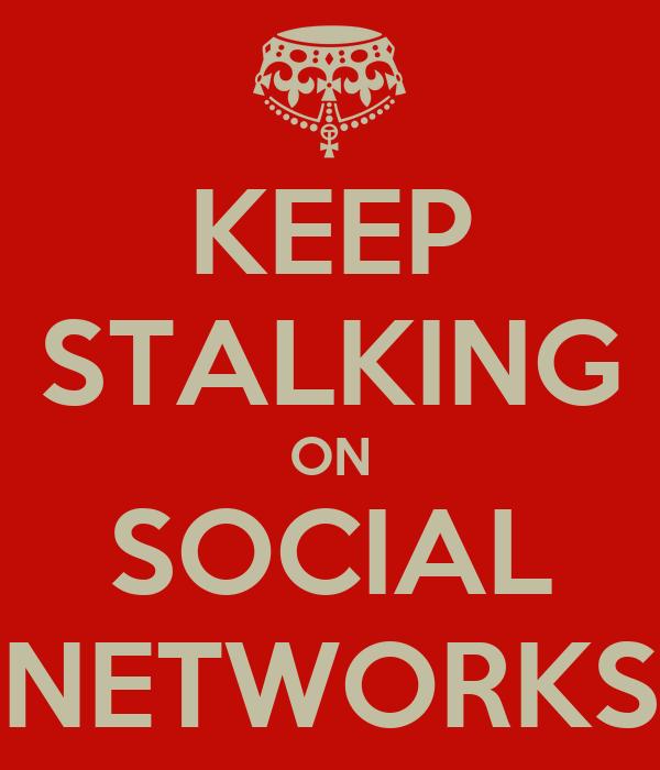 KEEP STALKING ON SOCIAL NETWORKS