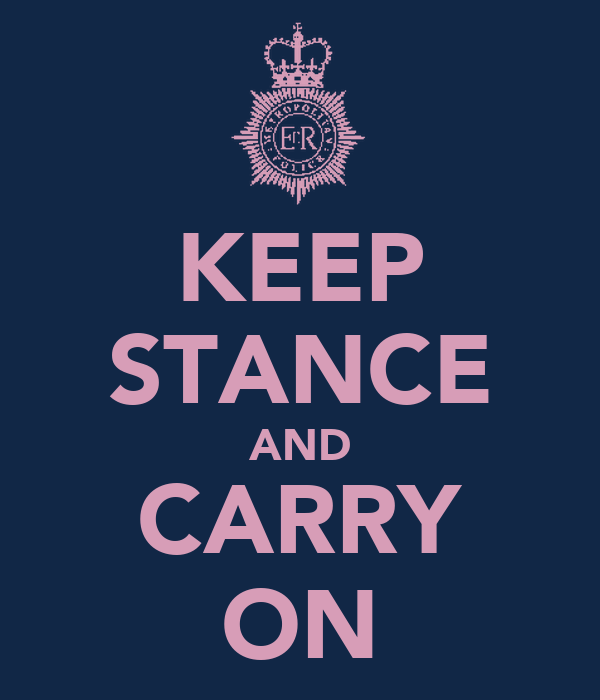 KEEP STANCE AND CARRY ON