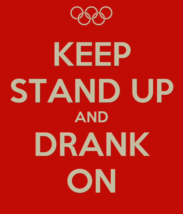 KEEP STAND UP AND DRANK ON