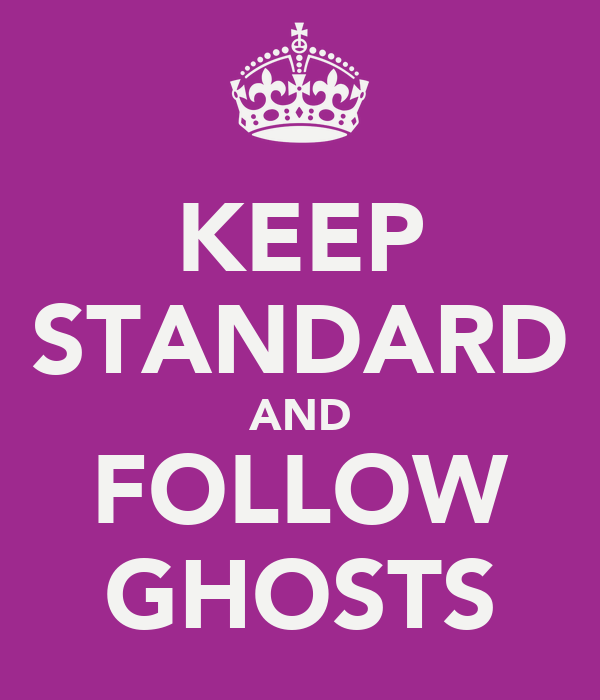 KEEP STANDARD AND FOLLOW GHOSTS