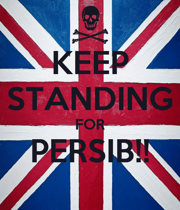 KEEP STANDING FOR PERSIB!!