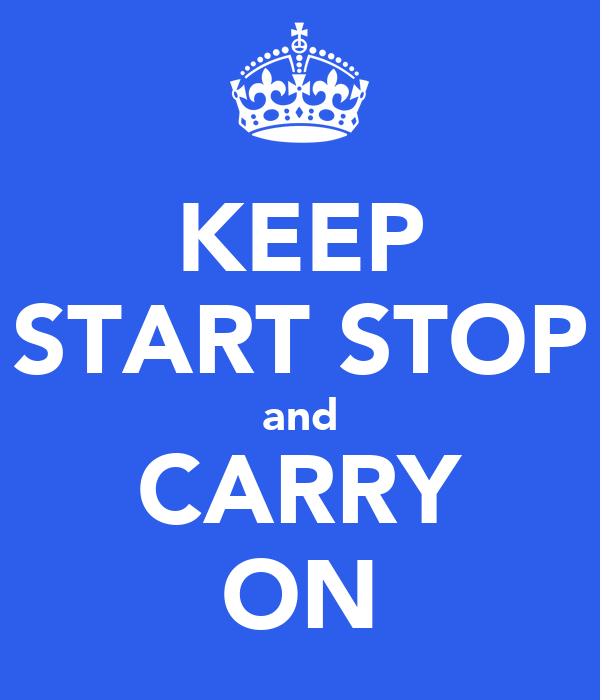 KEEP START STOP and CARRY ON