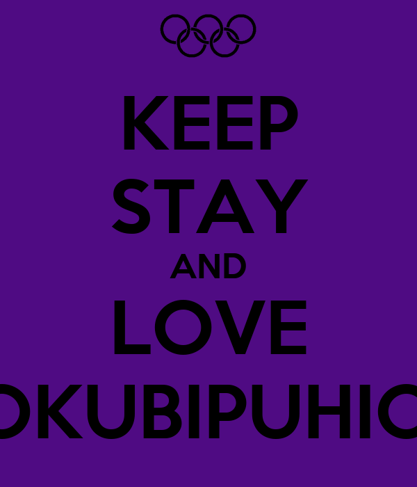 KEEP STAY AND LOVE COKUBIPUHIOPI