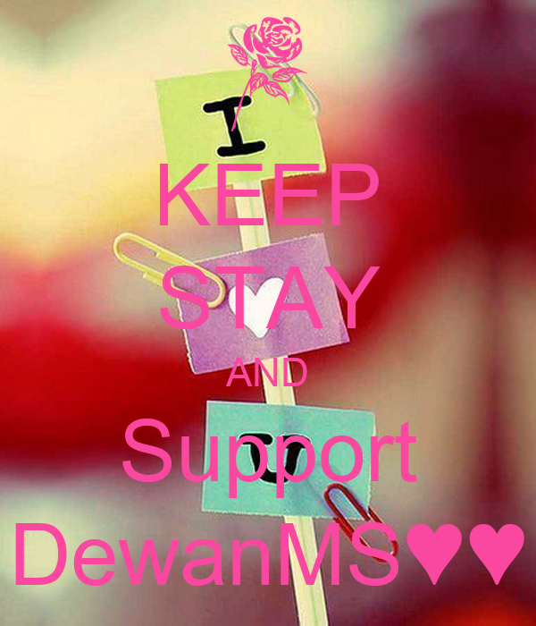 KEEP STAY AND Support DewanMS♥♥