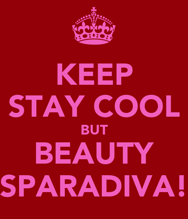 KEEP STAY COOL BUT BEAUTY SPARADIVA!