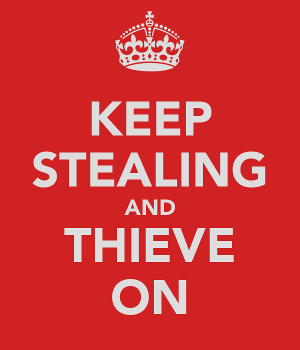 KEEP STEALING AND THIEVE ON