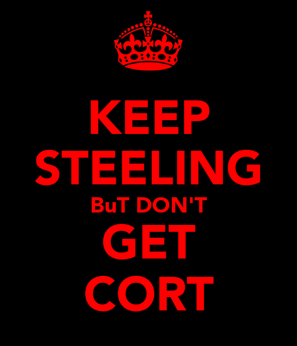KEEP STEELING BuT DON'T GET CORT