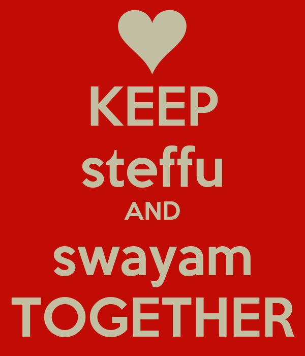 KEEP steffu AND swayam TOGETHER