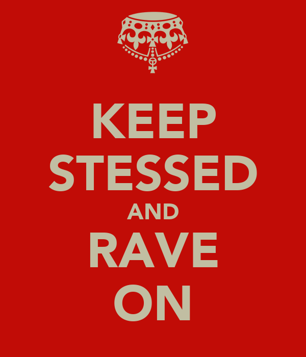 KEEP STESSED AND RAVE ON