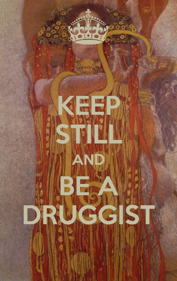 KEEP STILL AND BE A DRUGGIST