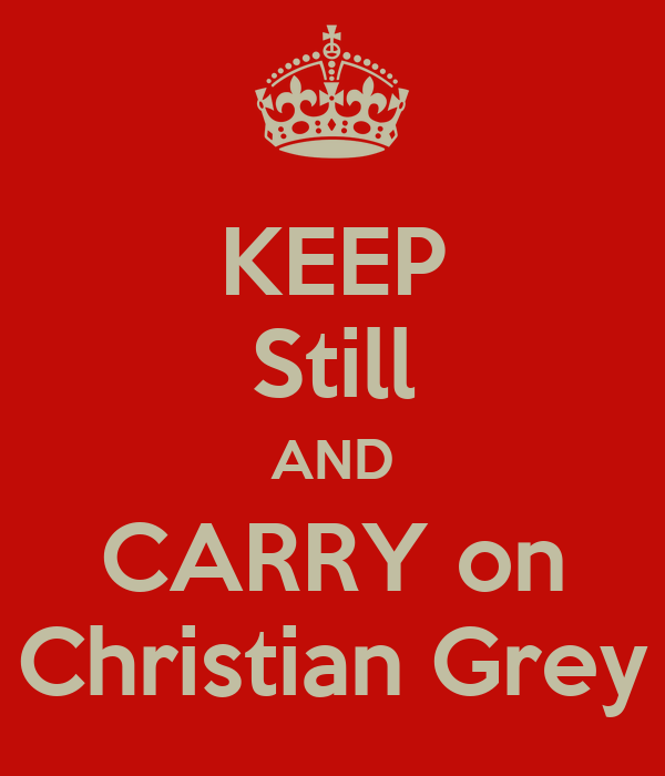 KEEP Still AND CARRY on Christian Grey