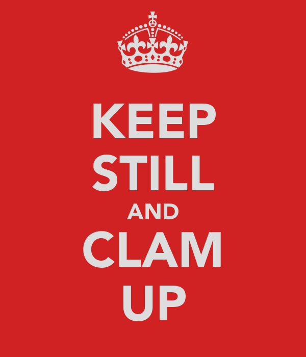 KEEP STILL AND CLAM UP