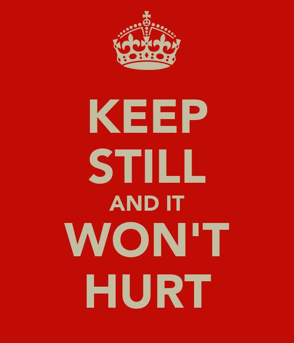 KEEP STILL AND IT WON'T HURT