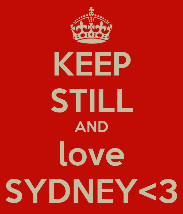 KEEP STILL AND love SYDNEY<3