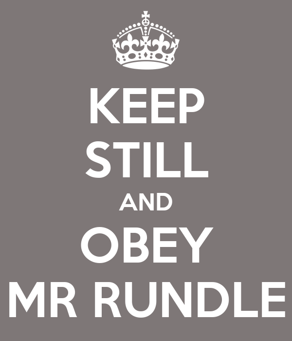 KEEP STILL AND OBEY MR RUNDLE