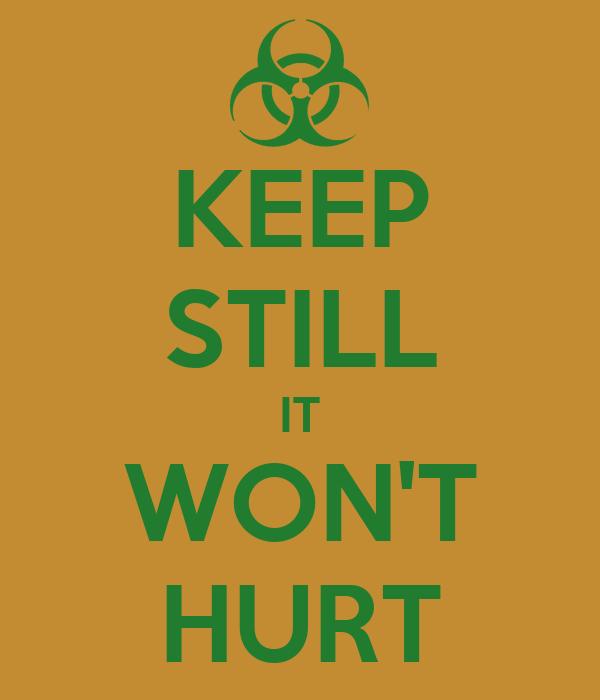 KEEP STILL IT WON'T HURT