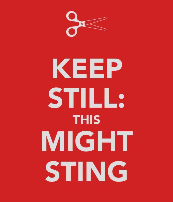 KEEP STILL: THIS MIGHT STING