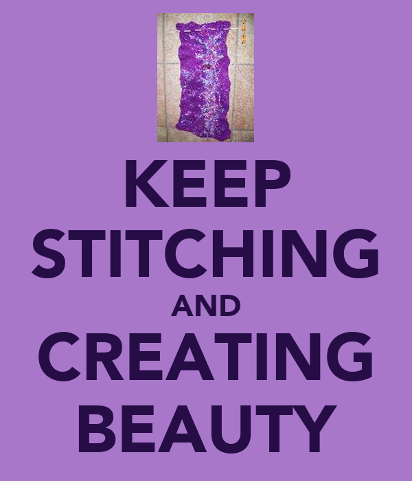 KEEP STITCHING AND CREATING BEAUTY