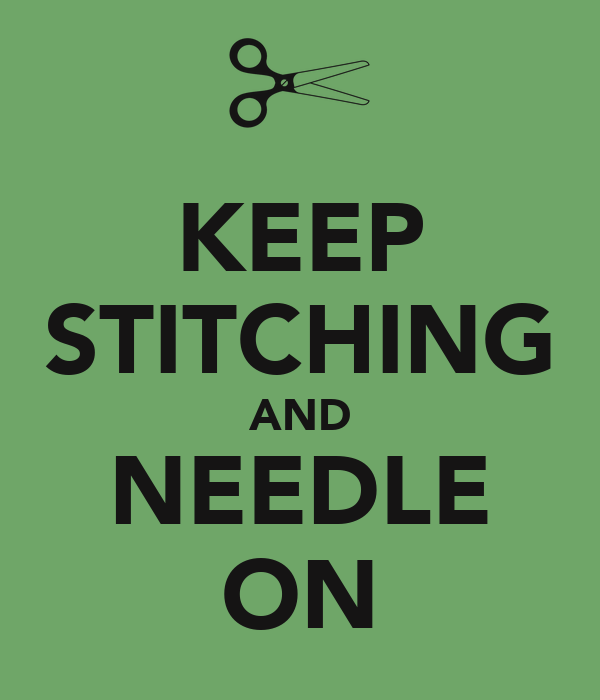 KEEP STITCHING AND NEEDLE ON