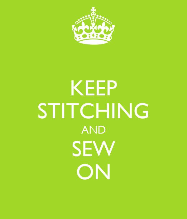 KEEP STITCHING AND SEW ON