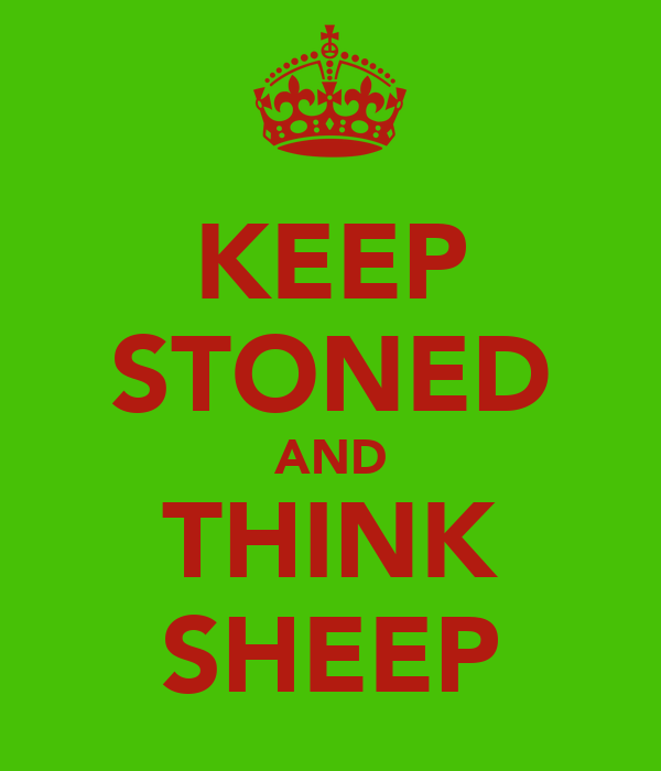 KEEP STONED AND THINK SHEEP
