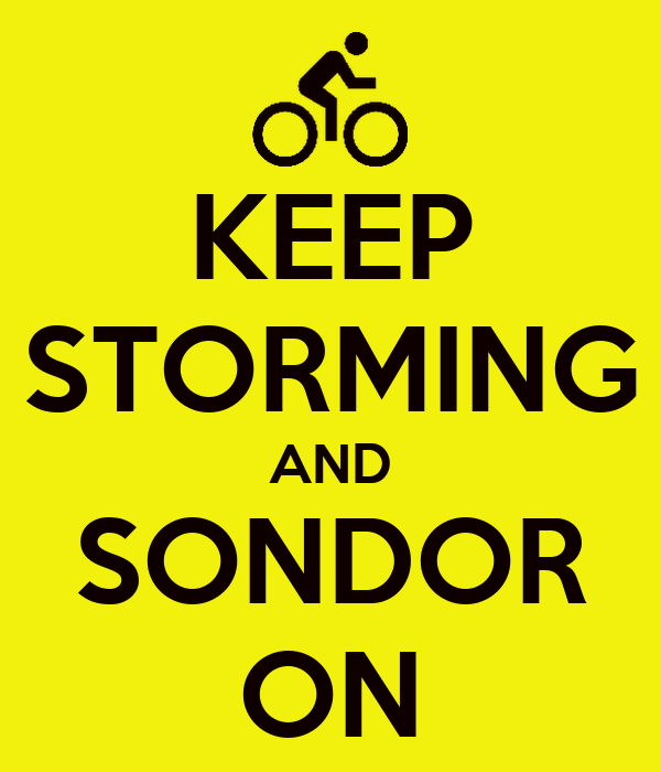 KEEP STORMING AND SONDOR ON