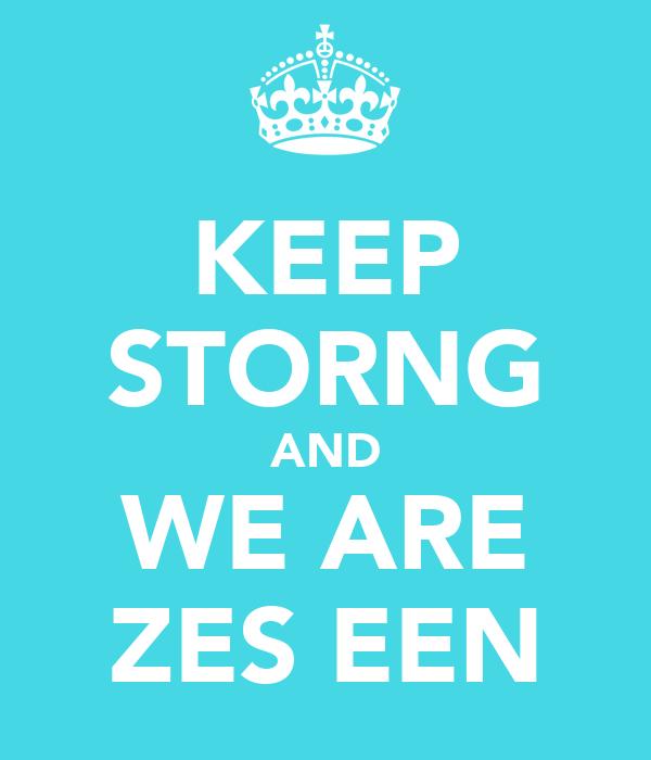 KEEP STORNG AND WE ARE ZES EEN