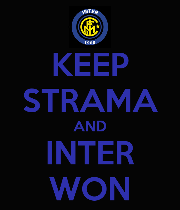 KEEP STRAMA AND INTER WON