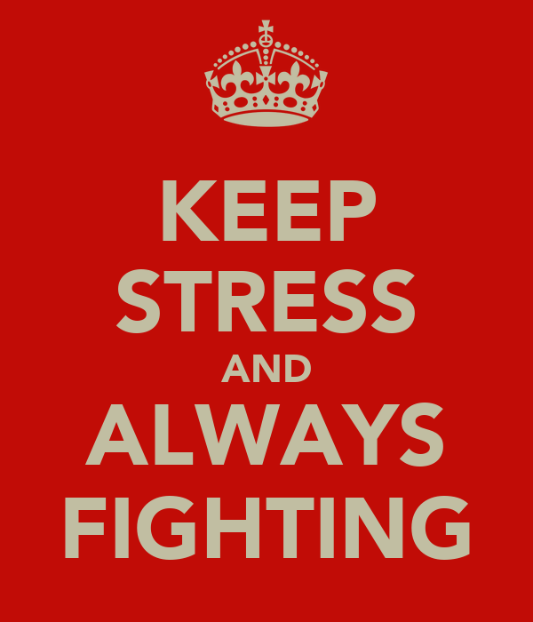 KEEP STRESS AND ALWAYS FIGHTING