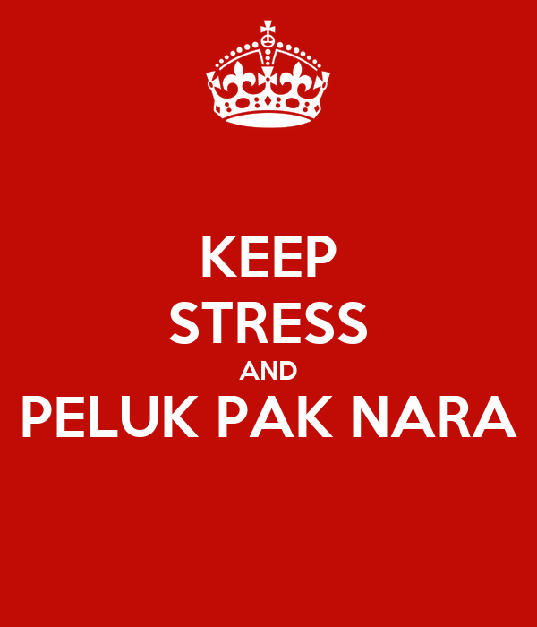 KEEP STRESS AND PELUK PAK NARA
