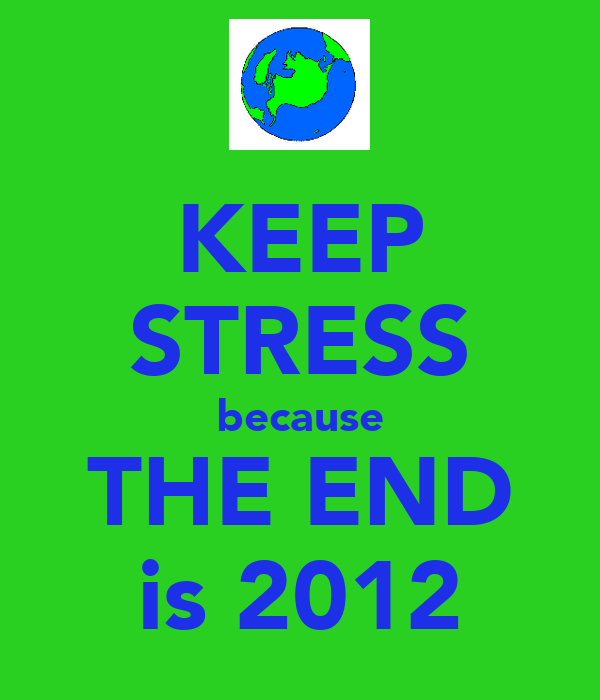 KEEP STRESS because THE END is 2012