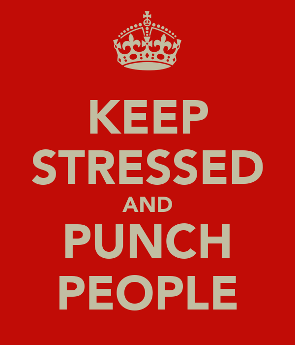 KEEP STRESSED AND PUNCH PEOPLE