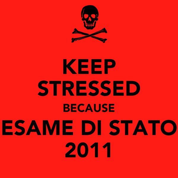KEEP STRESSED BECAUSE ESAME DI STATO 2011