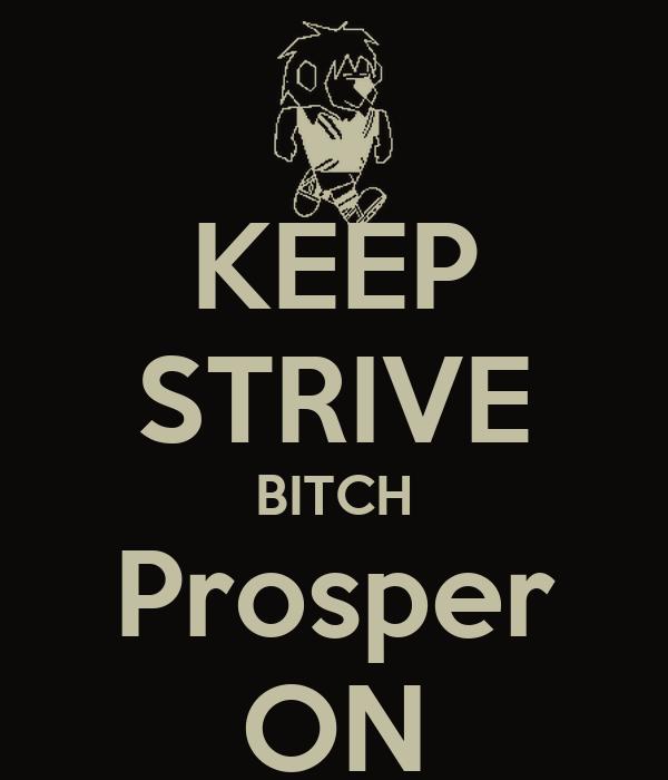 KEEP STRIVE BITCH Prosper ON