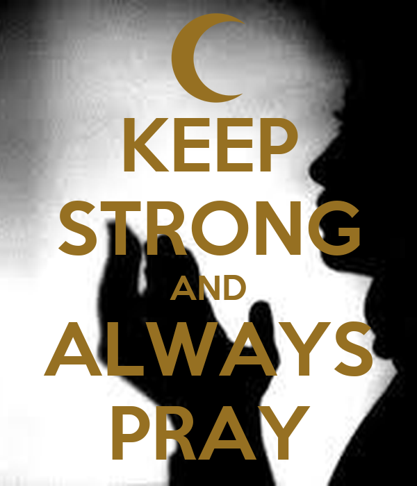 KEEP STRONG AND ALWAYS PRAY