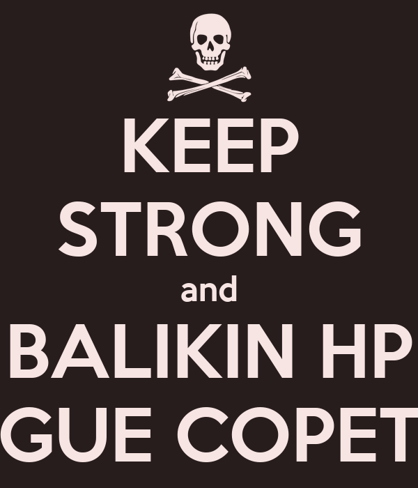 KEEP STRONG and BALIKIN HP GUE COPET