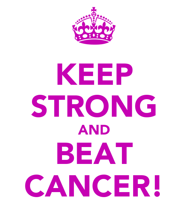 KEEP STRONG AND BEAT CANCER!