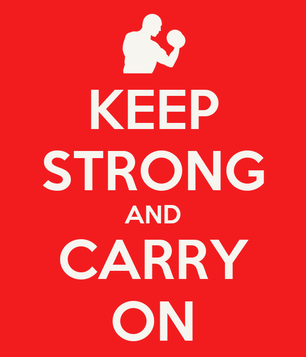 KEEP STRONG AND CARRY ON