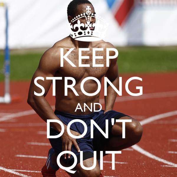 KEEP STRONG AND DON'T QUIT