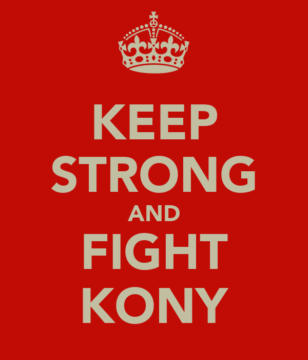 KEEP STRONG AND FIGHT KONY