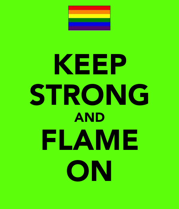 KEEP STRONG AND FLAME ON