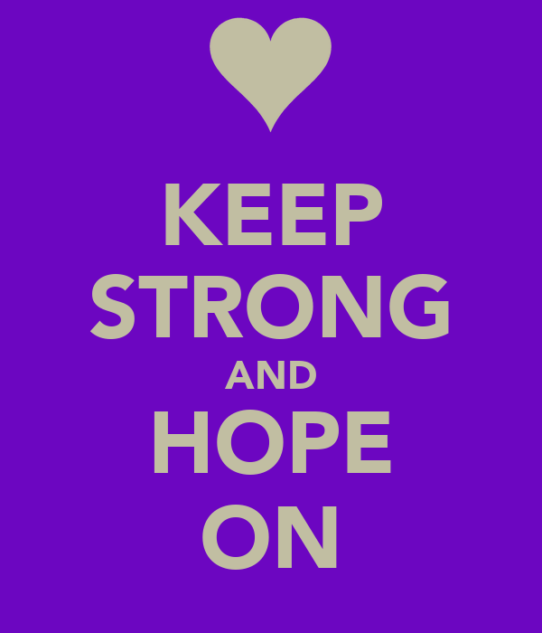 KEEP STRONG AND HOPE ON