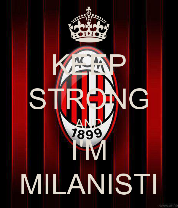 KEEP STRONG AND I'M MILANISTI